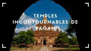 Les temples incontournables de Bagan